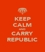 KEEP CALM AND CARRY REPUBLIC - Personalised Poster A4 size
