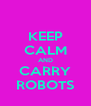 KEEP CALM AND CARRY ROBOTS - Personalised Poster A4 size