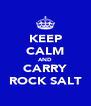 KEEP CALM AND CARRY ROCK SALT - Personalised Poster A4 size