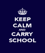 KEEP CALM AND CARRY SCHOOL - Personalised Poster A4 size