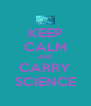 KEEP CALM AND CARRY SCIENCE - Personalised Poster A4 size