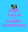 KEEP CALM AND CARRY SHOPPING - Personalised Poster A4 size