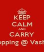 KEEP CALM AND CARRY Shopping @ Vashi's  - Personalised Poster A4 size