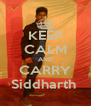KEEP CALM AND CARRY Siddharth  - Personalised Poster A4 size