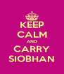 KEEP CALM AND CARRY SIOBHAN - Personalised Poster A4 size