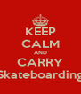 KEEP CALM AND CARRY Skateboarding - Personalised Poster A4 size