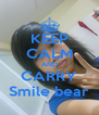 KEEP CALM AND CARRY Smile bear - Personalised Poster A4 size