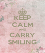 KEEP CALM AND CARRY SMILING - Personalised Poster A4 size
