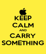 KEEP CALM AND CARRY SOMETHING - Personalised Poster A4 size