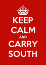 KEEP CALM AND CARRY SOUTH - Personalised Poster A4 size