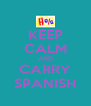 KEEP CALM AND CARRY SPANISH - Personalised Poster A4 size