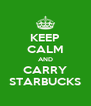 KEEP CALM AND CARRY STARBUCKS - Personalised Poster A4 size