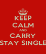 KEEP CALM AND CARRY STAY SINGLE - Personalised Poster A4 size
