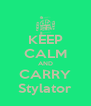 KEEP CALM AND CARRY Stylator - Personalised Poster A4 size