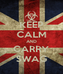 KEEP CALM AND CARRY SWAG - Personalised Poster A4 size