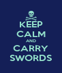 KEEP CALM AND CARRY SWORDS - Personalised Poster A4 size