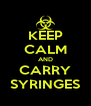 KEEP CALM AND CARRY SYRINGES - Personalised Poster A4 size