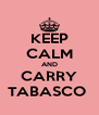 KEEP CALM AND CARRY TABASCO  - Personalised Poster A4 size
