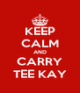 KEEP CALM AND CARRY TEE KAY - Personalised Poster A4 size