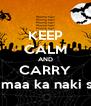 KEEP CALM AND CARRY teri maa ka naki saka - Personalised Poster A4 size