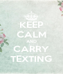 KEEP CALM AND CARRY TEXTING - Personalised Poster A4 size