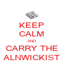 KEEP CALM AND CARRY THE ALNWICKIST - Personalised Poster A4 size