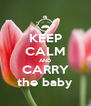 KEEP CALM AND CARRY the baby - Personalised Poster A4 size