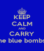 KEEP CALM AND CARRY the blue bombs! - Personalised Poster A4 size