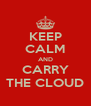 KEEP CALM AND CARRY THE CLOUD - Personalised Poster A4 size