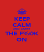 KEEP CALM AND CARRY THE F%@K ON - Personalised Poster A4 size