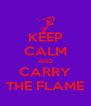 KEEP CALM AND CARRY THE FLAME - Personalised Poster A4 size