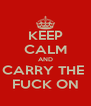 KEEP CALM AND CARRY THE  FUCK ON - Personalised Poster A4 size
