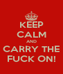 KEEP CALM AND CARRY THE FUCK ON! - Personalised Poster A4 size