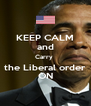 KEEP CALM and Carry  the Liberal order ON - Personalised Poster A4 size