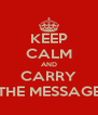 KEEP CALM AND CARRY THE MESSAGE - Personalised Poster A4 size