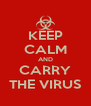 KEEP CALM AND CARRY THE VIRUS - Personalised Poster A4 size