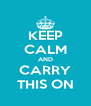 KEEP CALM AND CARRY THIS ON - Personalised Poster A4 size