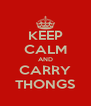 KEEP CALM AND CARRY THONGS - Personalised Poster A4 size