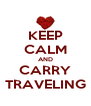 KEEP CALM AND CARRY TRAVELING - Personalised Poster A4 size