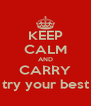 KEEP CALM AND CARRY try your best - Personalised Poster A4 size