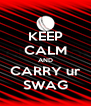 KEEP CALM AND CARRY ur SWAG - Personalised Poster A4 size