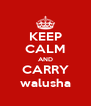 KEEP CALM AND CARRY walusha - Personalised Poster A4 size