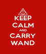 KEEP CALM AND CARRY WAND - Personalised Poster A4 size