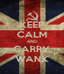 KEEP CALM AND CARRY WANK - Personalised Poster A4 size