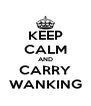 KEEP CALM AND CARRY WANKING - Personalised Poster A4 size