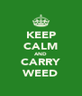 KEEP CALM AND CARRY WEED - Personalised Poster A4 size