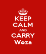 KEEP CALM AND CARRY Weza - Personalised Poster A4 size