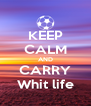 KEEP CALM AND CARRY Whit life - Personalised Poster A4 size