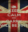 KEEP CALM AND CARRY WILL BE FINE - Personalised Poster A4 size