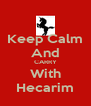 Keep Calm And CARRY With Hecarim - Personalised Poster A4 size